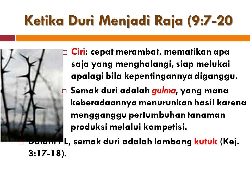 Ketika Duri Menjadi Raja (9:7-20  Ciri: cepat merambat, mematikan apa saja yang menghalangi, siap melukai apalagi bila kepentingannya diganggu.