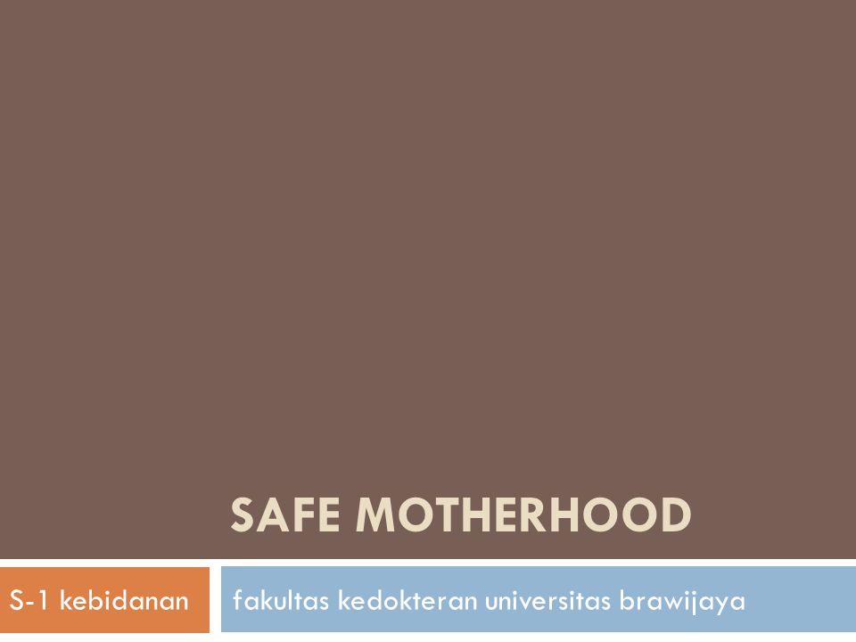SAFE MOTHERHOOD S-1 kebidanan fakultas kedokteran universitas brawijaya