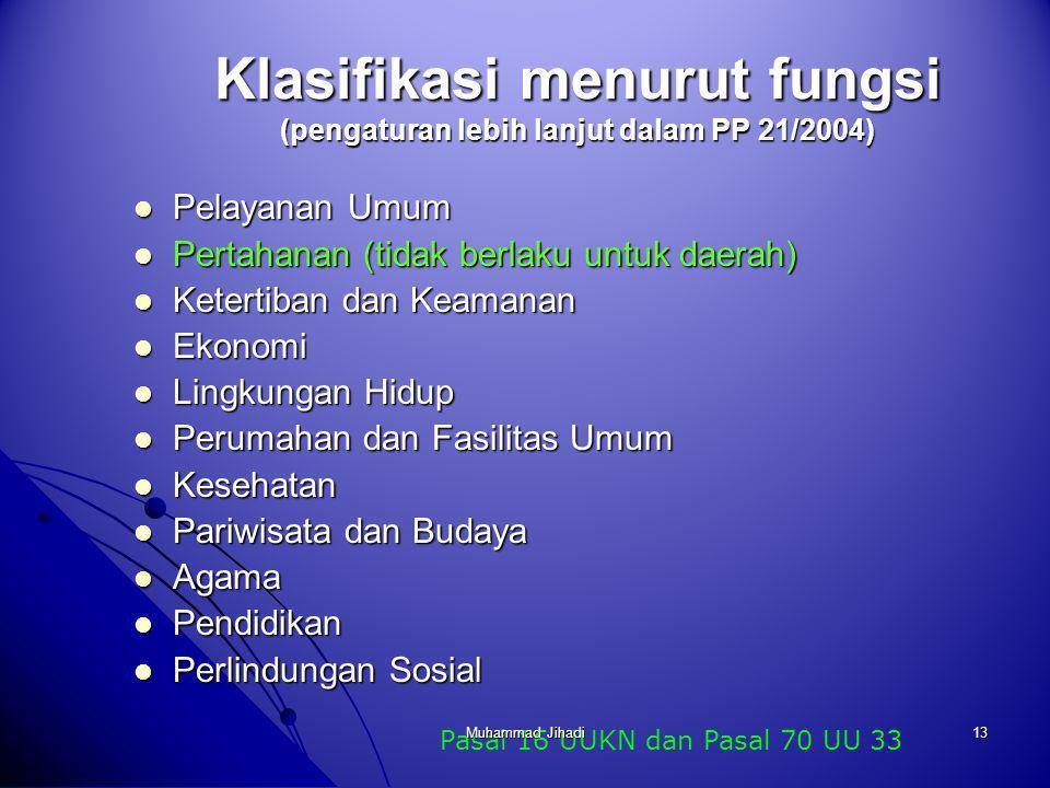 13 Klasifikasi menurut fungsi (pengaturan lebih lanjut dalam PP 21/2004) Pelayanan Umum Pelayanan Umum Pertahanan (tidak berlaku untuk daerah) Pertaha