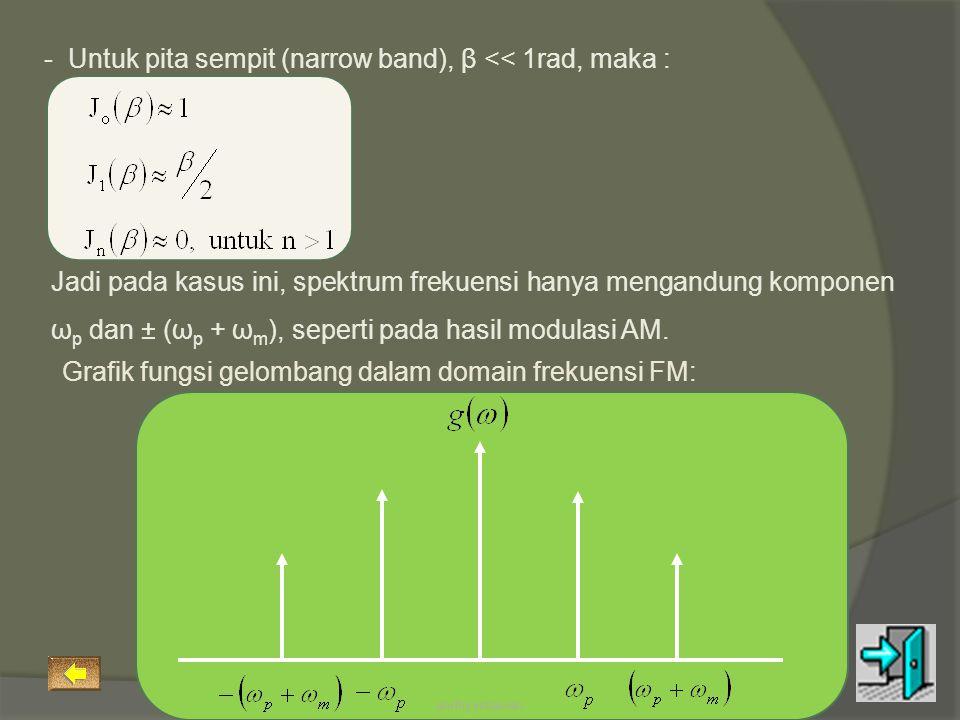 Jadi pada kasus ini, spektrum frekuensi hanya mengandung komponen ω p dan ± (ω p + ω m ), seperti pada hasil modulasi AM. - Untuk pita sempit (narrow