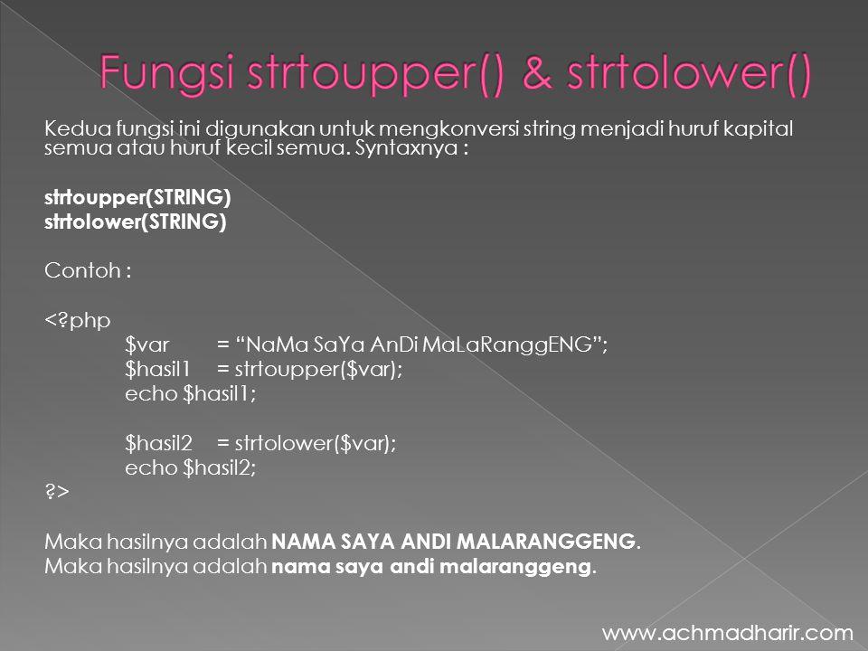 Kedua fungsi ini digunakan untuk mengkonversi string menjadi huruf kapital semua atau huruf kecil semua. Syntaxnya : strtoupper(STRING) strtolower(STR