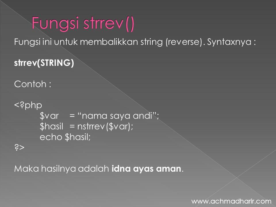 """Fungsi ini untuk membalikkan string (reverse). Syntaxnya : strrev(STRING) Contoh : <?php $var = """"nama saya andi""""; $hasil = nstrrev($var); echo $hasil;"""
