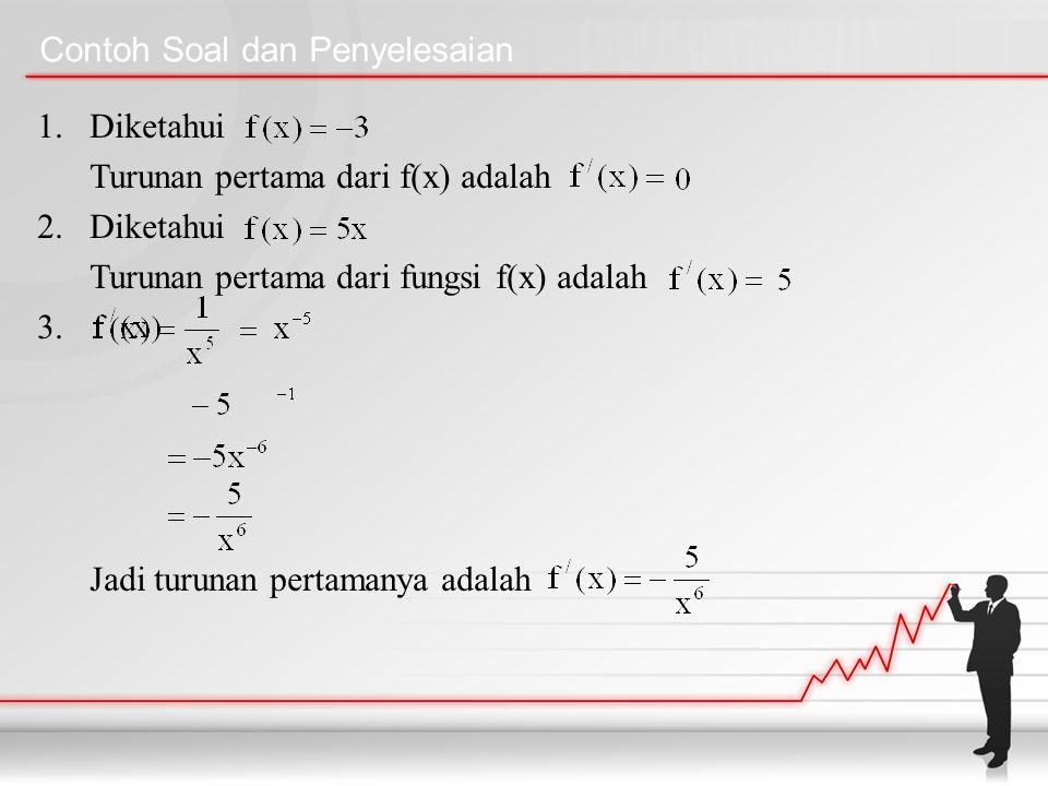 Contoh Soal dan Penyelesaian 1.Diketahui Turunan pertama dari f(x) adalah 2.