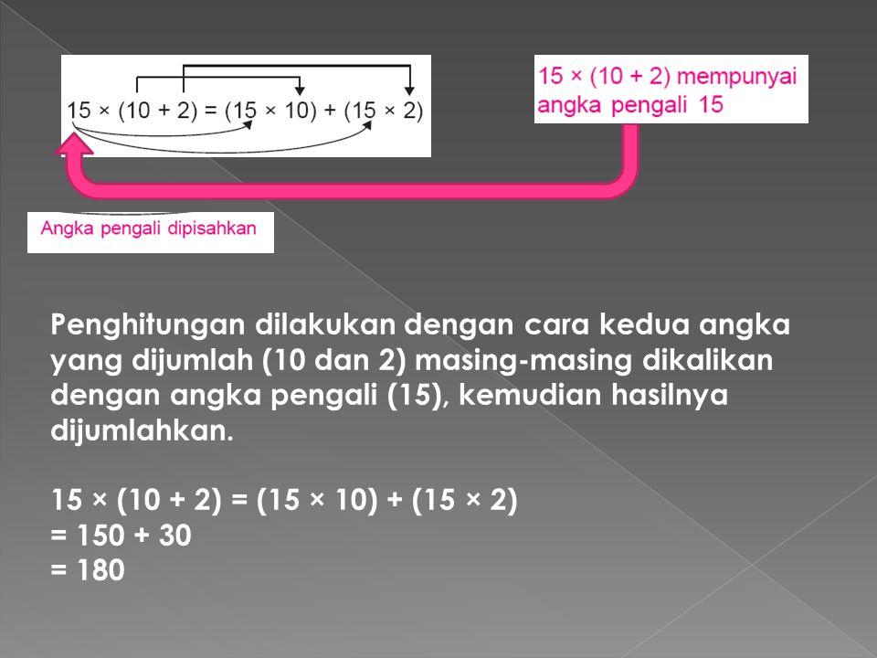 Penghitungan dilakukan dengan cara kedua angka yang dijumlah (10 dan 2) masing-masing dikalikan dengan angka pengali (15), kemudian hasilnya dijumlahkan.