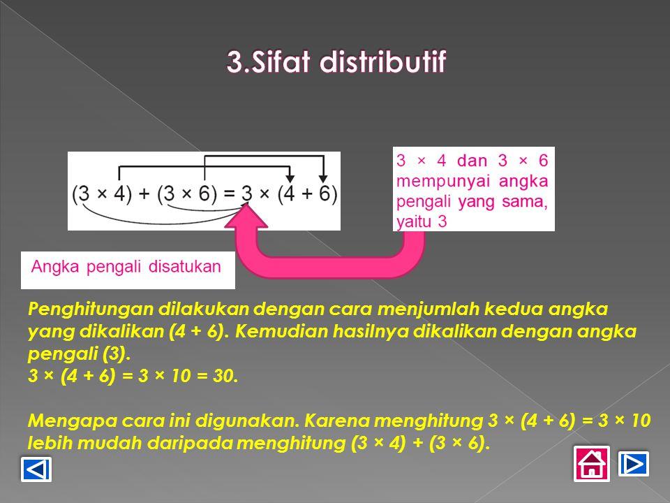 Penghitungan dilakukan dengan cara menjumlah kedua angka yang dikalikan (4 + 6). Kemudian hasilnya dikalikan dengan angka pengali (3). 3 × (4 + 6) = 3