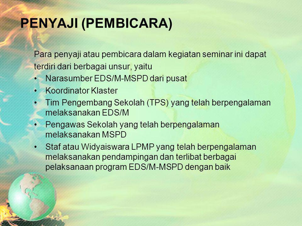 WAKTU DAN TEMPAT PELAKSANAAN Seminar Hasil EDS/M dan MSPD ini dilaksanakan selama satu hari bertempat di LPMP atau tempat lain yang ditentukan kemudia