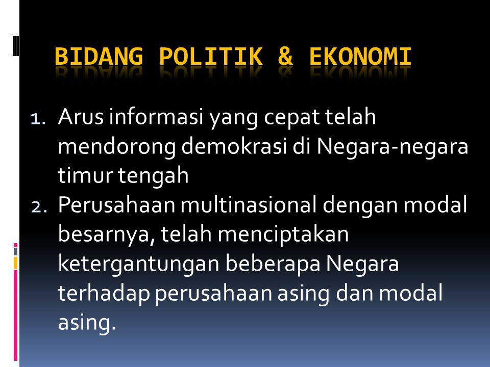 1. Arus informasi yang cepat telah mendorong demokrasi di Negara-negara timur tengah 2.