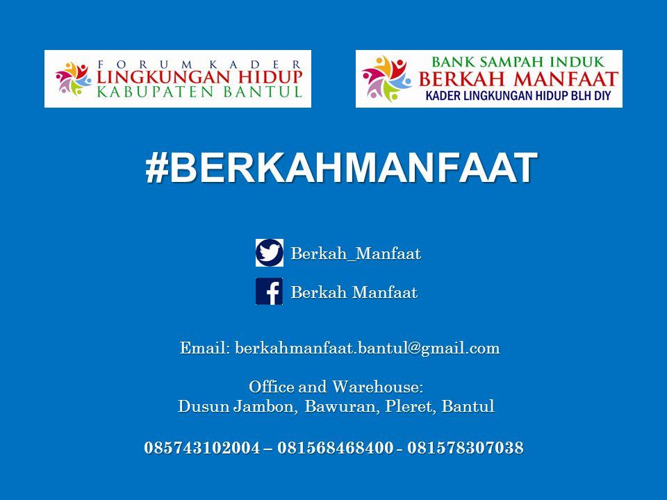 #BERKAHMANFAAT Berkah Manfaat Berkah_Manfaat 085743102004 – 081568468400 - 081578307038 Email: berkahmanfaat.bantul@gmail.com Office and Warehouse: Dusun Jambon, Bawuran, Pleret, Bantul