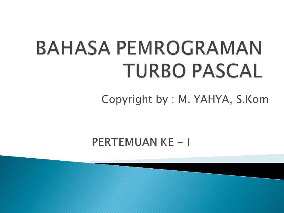 Copyright by : M. YAHYA, S.Kom PERTEMUAN KE - I