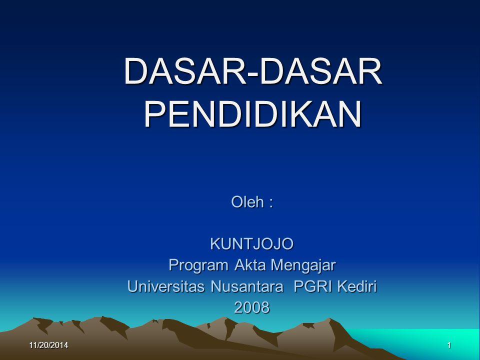 PENDIDIKAN MERUPAKAN AKTIVITAS YG BERSIFAT TELEOLOGI S 11/20/2014 Designed by Kuntjojo, UNP Kediri 2 PESERTA DIDIK PESERTA DIDIK TUJUAN PENDIDIKAN TUJUAN PENDIDIKAN AKTIVITAS PENDIDIKAN DASAR FILOSOFIS DASAR FILOSOFIS DASAR PSIKOLOGIS DASAR PSIKOLOGIS DASAR TEKNOLOGIS DASAR TEKNOLOGIS DASAR SOSIO- KULTURAL DASAR SOSIO- KULTURAL