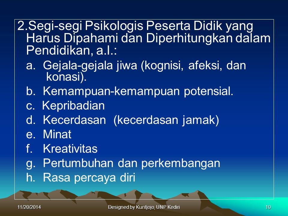 2.Segi-segi Psikologis Peserta Didik yang Harus Dipahami dan Diperhitungkan dalam Pendidikan, a.l.: a.