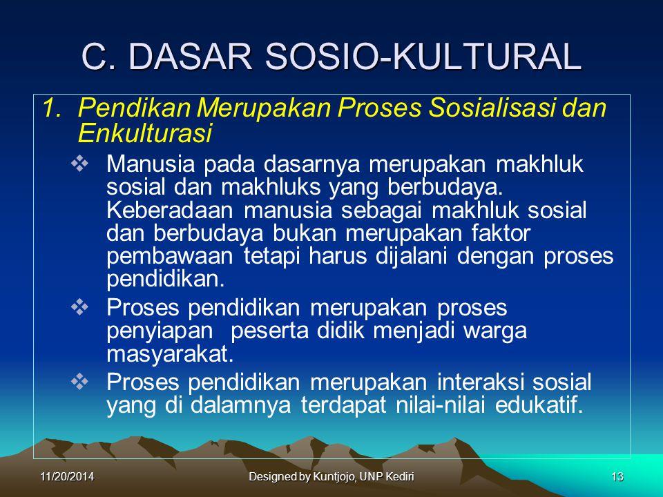 C. DASAR SOSIO-KULTURAL 1.Pendikan Merupakan Proses Sosialisasi dan Enkulturasi  Manusia pada dasarnya merupakan makhluk sosial dan makhluks yang ber