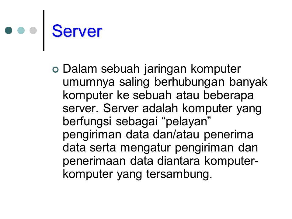 Server Dalam sebuah jaringan komputer umumnya saling berhubungan banyak komputer ke sebuah atau beberapa server. Server adalah komputer yang berfungsi