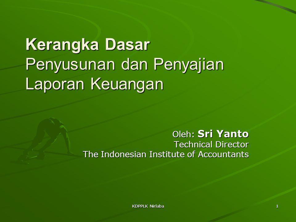 KDPPLK Nirlaba 1 Kerangka Dasar Penyusunan dan Penyajian Laporan Keuangan Oleh: Sri Yanto Technical Director The Indonesian Institute of Accountants