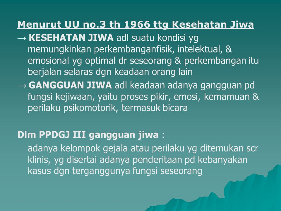 Menurut UU no.3 th 1966 ttg Kesehatan Jiwa → KESEHATAN JIWA adl suatu kondisi yg memungkinkan perkembanganfisik, intelektual, & emosional yg optimal d