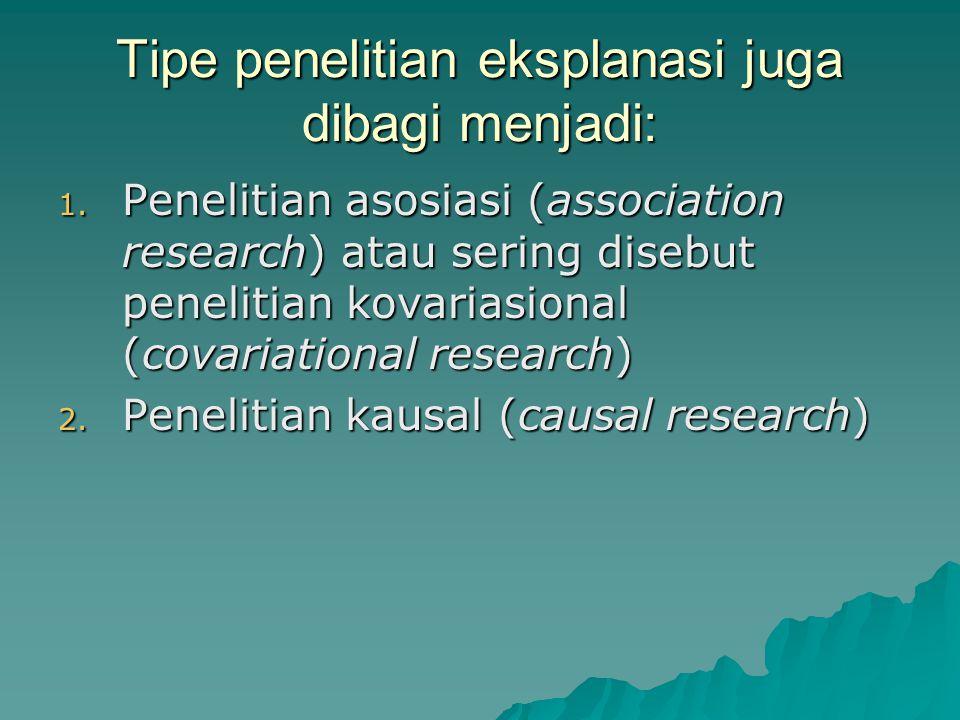 Tipe penelitian eksplanasi juga dibagi menjadi: 1.