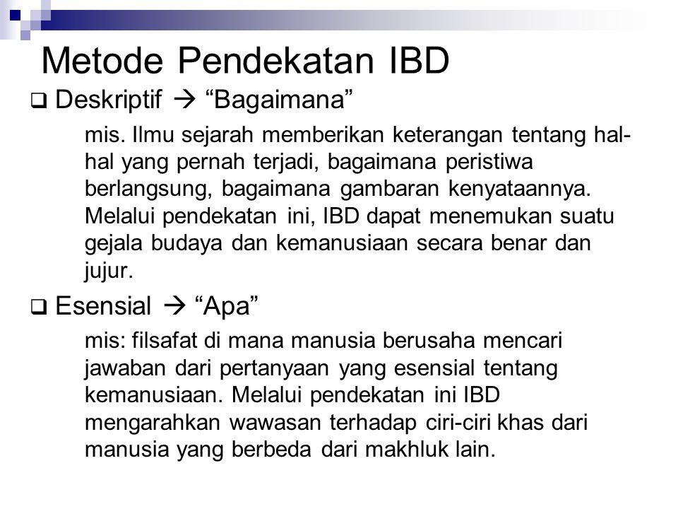"""Metode Pendekatan IBD  Deskriptif  """"Bagaimana"""" mis. Ilmu sejarah memberikan keterangan tentang hal- hal yang pernah terjadi, bagaimana peristiwa ber"""