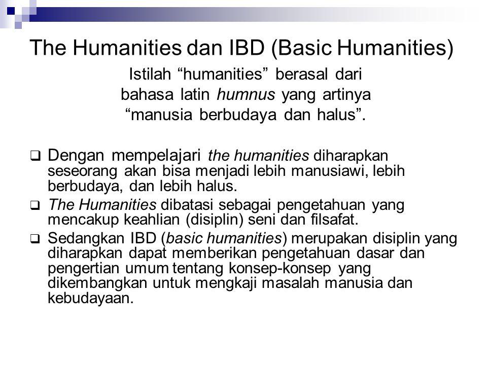 """The Humanities dan IBD (Basic Humanities) Istilah """"humanities"""" berasal dari bahasa latin humnus yang artinya """"manusia berbudaya dan halus"""".  Dengan m"""