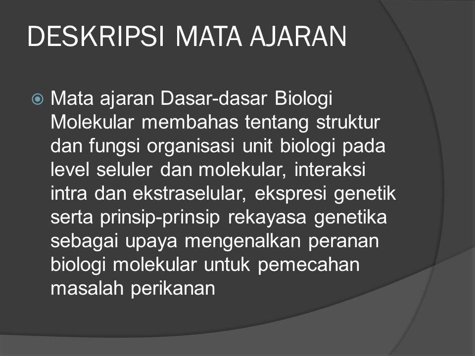 DESKRIPSI MATA AJARAN  Mata ajaran Dasar-dasar Biologi Molekular membahas tentang struktur dan fungsi organisasi unit biologi pada level seluler dan