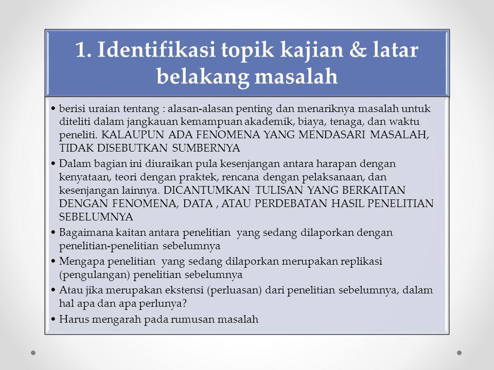 1. Identifikasi topik kajian & latar belakang masalah berisi uraian tentang : alasan-alasan penting dan menariknya masalah untuk diteliti dalam jangka