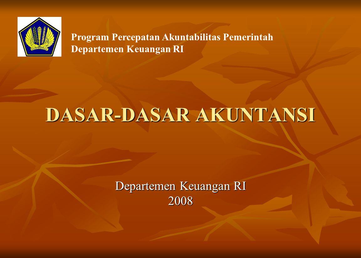 DASAR-DASAR AKUNTANSI Departemen Keuangan RI 2008 Program Percepatan Akuntabilitas Pemerintah Departemen Keuangan RI
