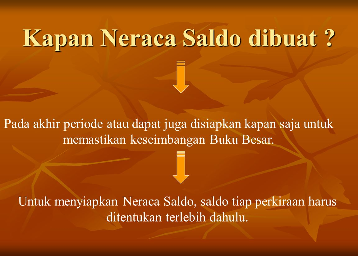 Kapan Neraca Saldo dibuat ? Pada akhir periode atau dapat juga disiapkan kapan saja untuk memastikan keseimbangan Buku Besar. Untuk menyiapkan Neraca