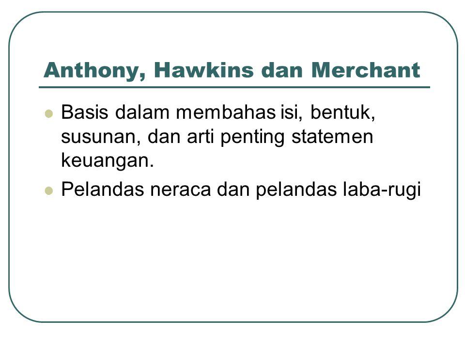 Anthony, Hawkins dan Merchant Basis dalam membahas isi, bentuk, susunan, dan arti penting statemen keuangan. Pelandas neraca dan pelandas laba-rugi