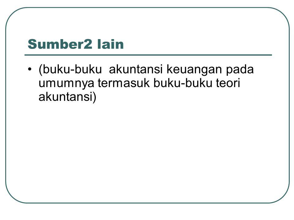 Sumber2 lain (buku-buku akuntansi keuangan pada umumnya termasuk buku-buku teori akuntansi)