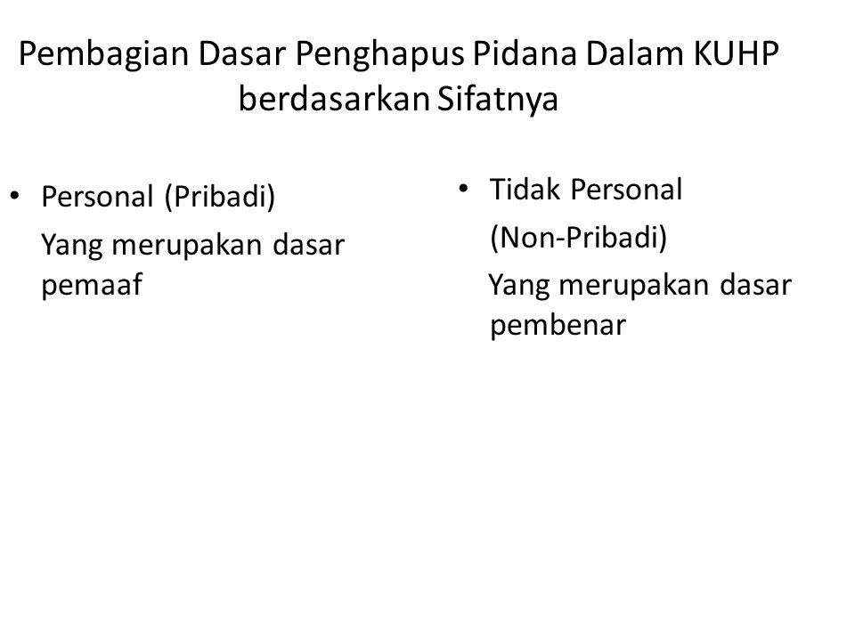 Pembagian Dasar Penghapus Pidana Dalam KUHP berdasarkan Sifatnya Personal (Pribadi) Yang merupakan dasar pemaaf Tidak Personal (Non-Pribadi) Yang meru