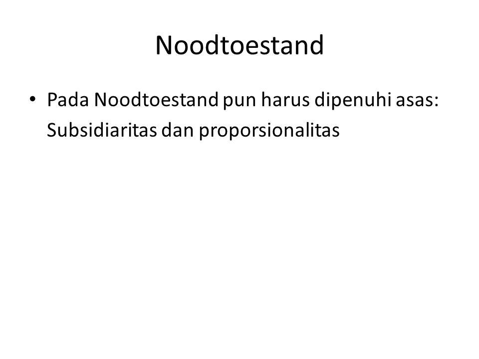 Noodtoestand Pada Noodtoestand pun harus dipenuhi asas: Subsidiaritas dan proporsionalitas