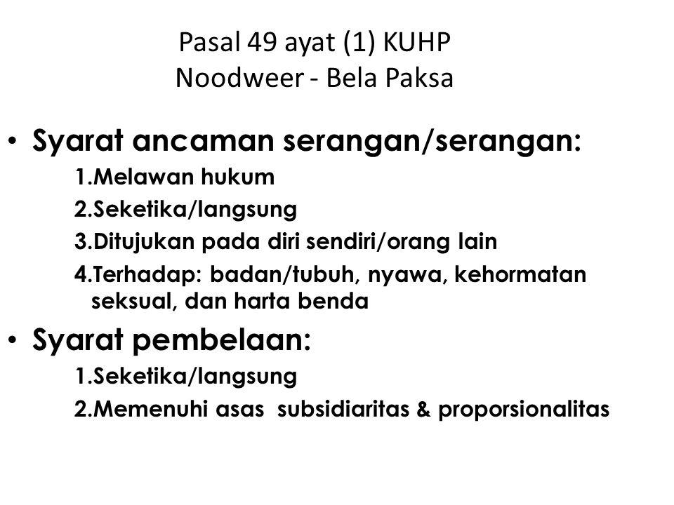 Pasal 49 ayat (1) KUHP Noodweer - Bela Paksa Syarat ancaman serangan/serangan: 1.Melawan hukum 2.Seketika/langsung 3.Ditujukan pada diri sendiri/orang