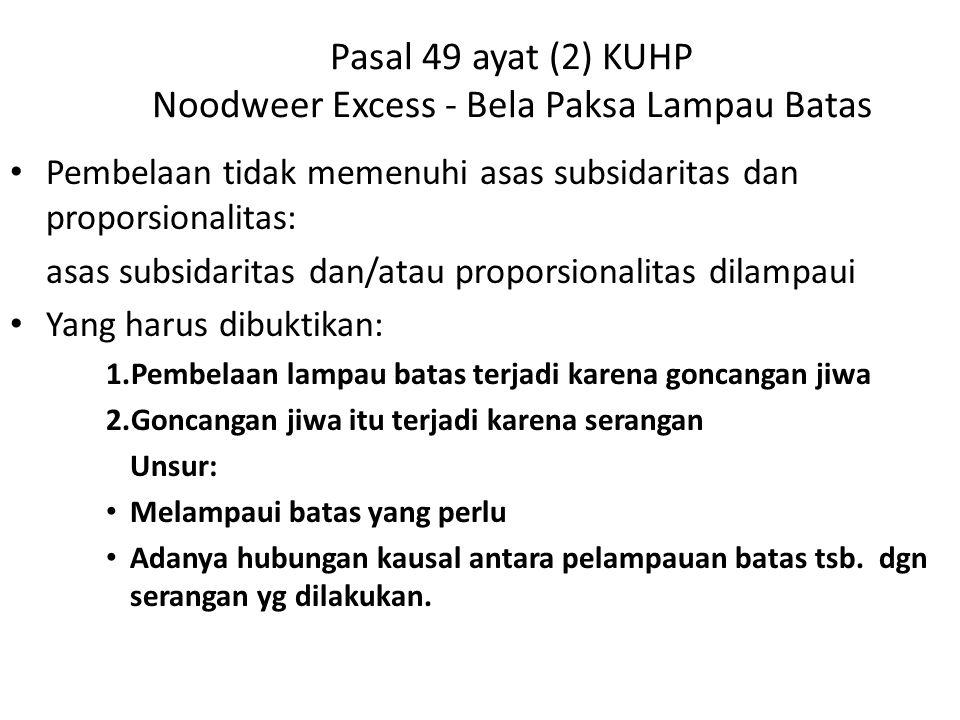 Pasal 49 ayat (2) KUHP Noodweer Excess - Bela Paksa Lampau Batas Pembelaan tidak memenuhi asas subsidaritas dan proporsionalitas: asas subsidaritas da