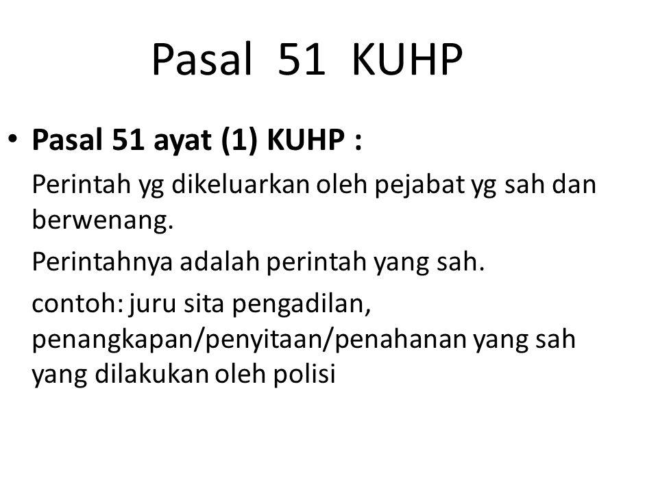 Pasal 51 KUHP Pasal 51 ayat (1) KUHP : Perintah yg dikeluarkan oleh pejabat yg sah dan berwenang. Perintahnya adalah perintah yang sah. contoh: juru s