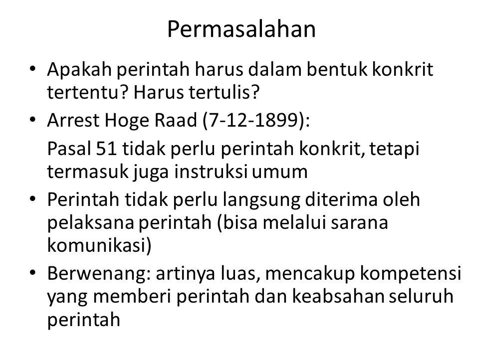 Permasalahan Apakah perintah harus dalam bentuk konkrit tertentu? Harus tertulis? Arrest Hoge Raad (7-12-1899): Pasal 51 tidak perlu perintah konkrit,
