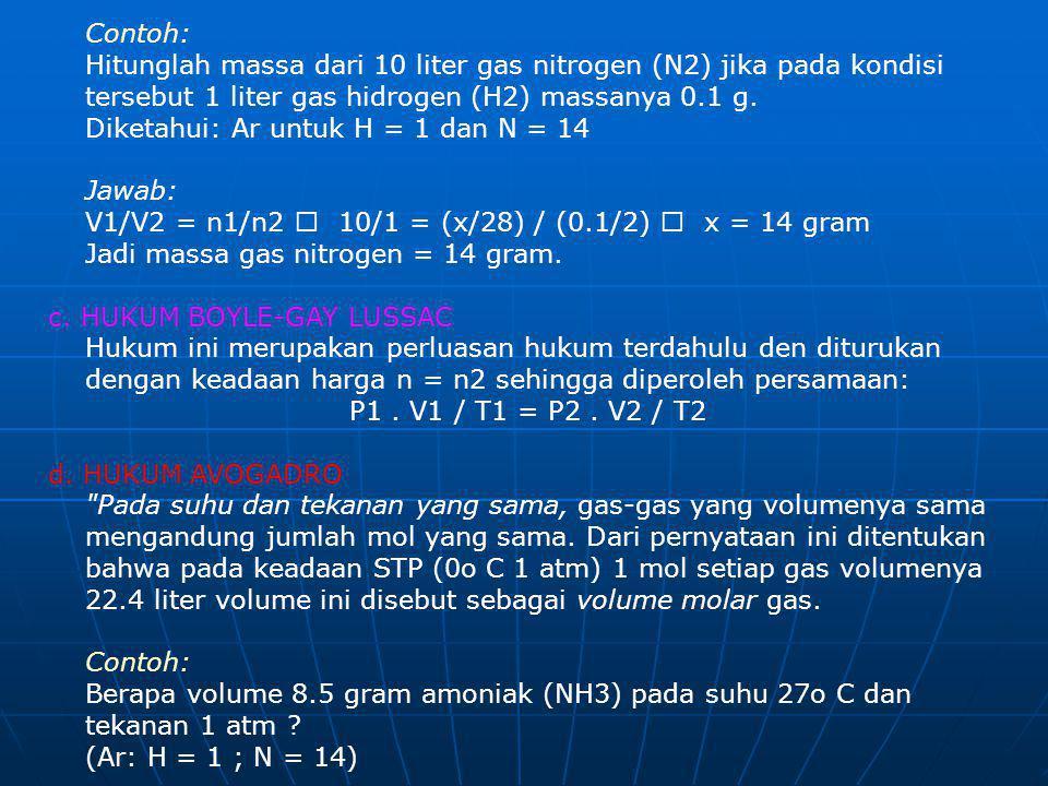 Contoh: Hitunglah massa dari 10 liter gas nitrogen (N2) jika pada kondisi tersebut 1 liter gas hidrogen (H2) massanya 0.1 g. Diketahui: Ar untuk H = 1