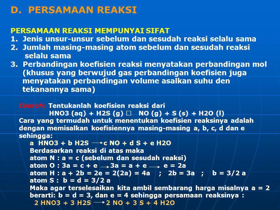 D. PERSAMAAN REAKSI PERSAMAAN REAKSI MEMPUNYAI SIFAT 1. Jenis unsur-unsur sebelum dan sesudah reaksi selalu sama 2. Jumlah masing-masing atom sebelum
