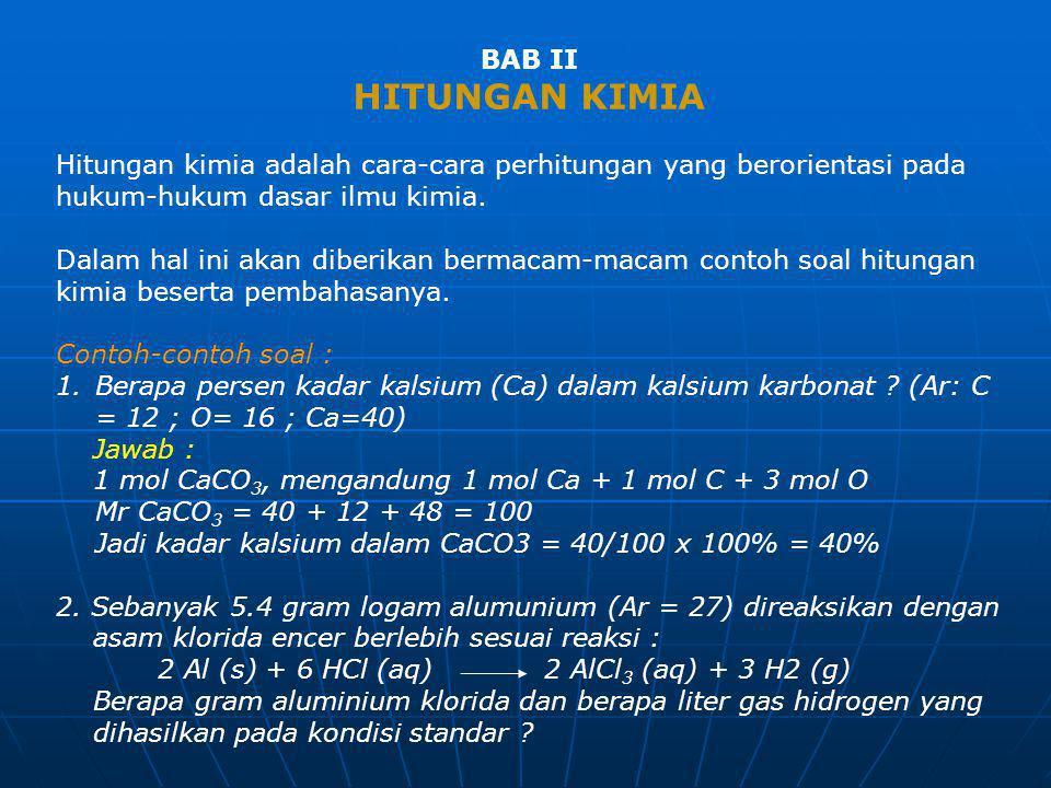 BAB II HITUNGAN KIMIA Hitungan kimia adalah cara-cara perhitungan yang berorientasi pada hukum-hukum dasar ilmu kimia. Dalam hal ini akan diberikan be