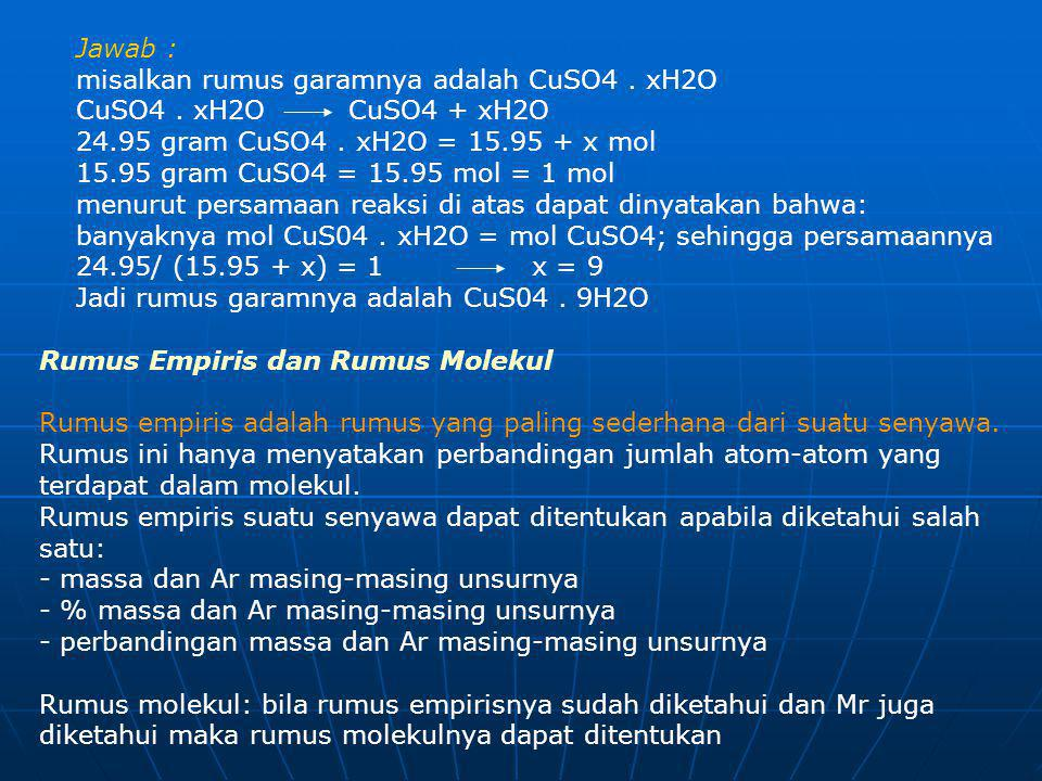 Jawab : misalkan rumus garamnya adalah CuSO4. xH2O CuSO4. xH2O CuSO4 + xH2O 24.95 gram CuSO4. xH2O = 15.95 + x mol 15.95 gram CuSO4 = 15.95 mol = 1 mo