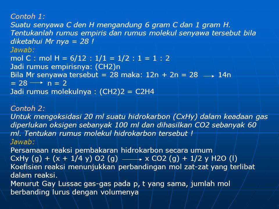 Contoh 1: Suatu senyawa C den H mengandung 6 gram C dan 1 gram H. Tentukanlah rumus empiris dan rumus molekul senyawa tersebut bila diketahui Mr nya =