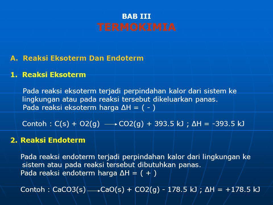 BAB III TERMOKIMIA A. Reaksi Eksoterm Dan Endoterm 1. Reaksi Eksoterm Pada reaksi eksoterm terjadi perpindahan kalor dari sistem ke lingkungan atau pa
