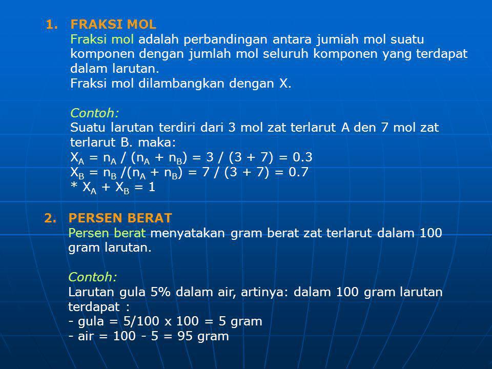 1.FRAKSI MOL Fraksi mol adalah perbandingan antara jumiah mol suatu komponen dengan jumlah mol seluruh komponen yang terdapat dalam larutan. Fraksi mo