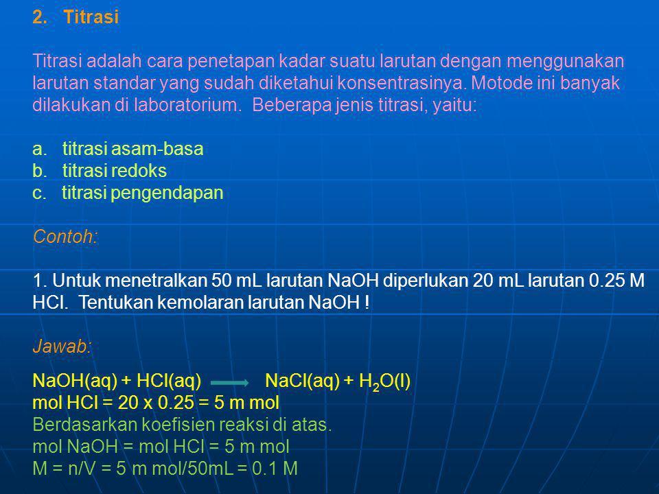 2. Titrasi Titrasi adalah cara penetapan kadar suatu larutan dengan menggunakan larutan standar yang sudah diketahui konsentrasinya. Motode ini banyak