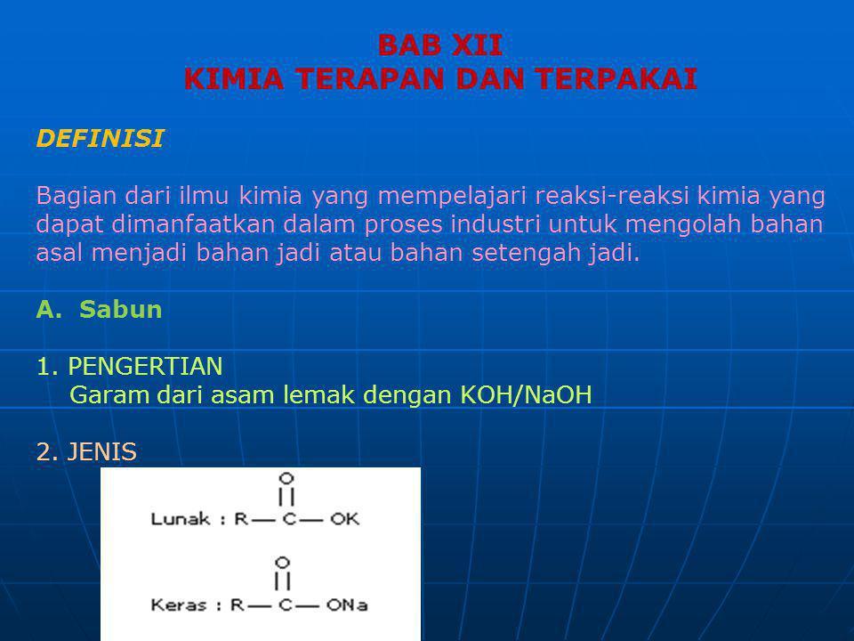 BAB XII KIMIA TERAPAN DAN TERPAKAI DEFINISI Bagian dari ilmu kimia yang mempelajari reaksi-reaksi kimia yang dapat dimanfaatkan dalam proses industri