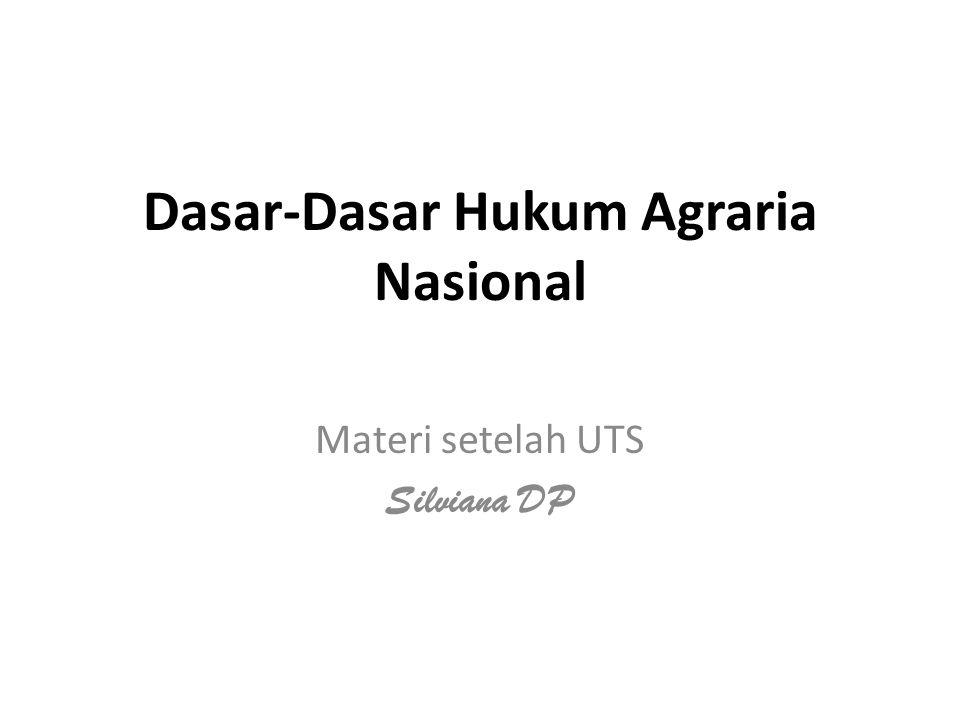 Dasar-Dasar Hukum Agraria Nasional Materi setelah UTS Silviana DP