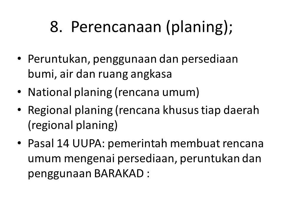 8. Perencanaan (planing); Peruntukan, penggunaan dan persediaan bumi, air dan ruang angkasa National planing (rencana umum) Regional planing (rencana