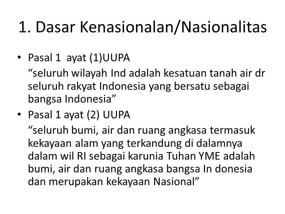 """1. Dasar Kenasionalan/Nasionalitas Pasal 1 ayat (1)UUPA """"seluruh wilayah Ind adalah kesatuan tanah air dr seluruh rakyat Indonesia yang bersatu sebaga"""