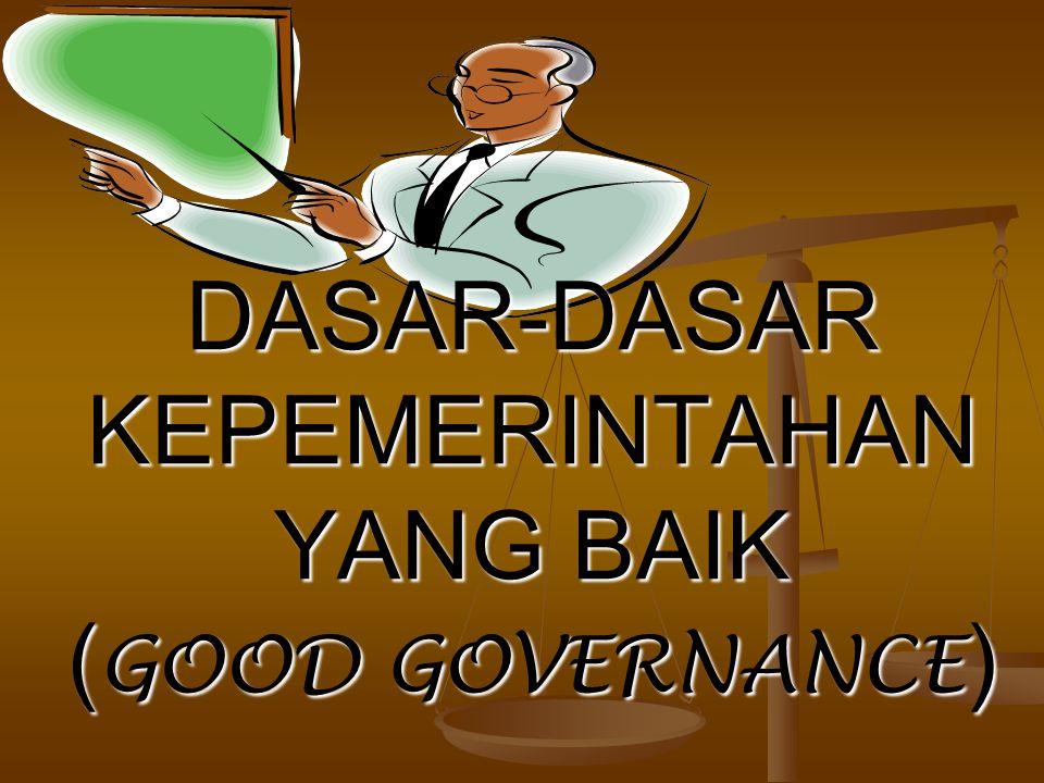 DASAR-DASAR KEPEMERINTAHAN YANG BAIK ( GOOD GOVERNANCE )