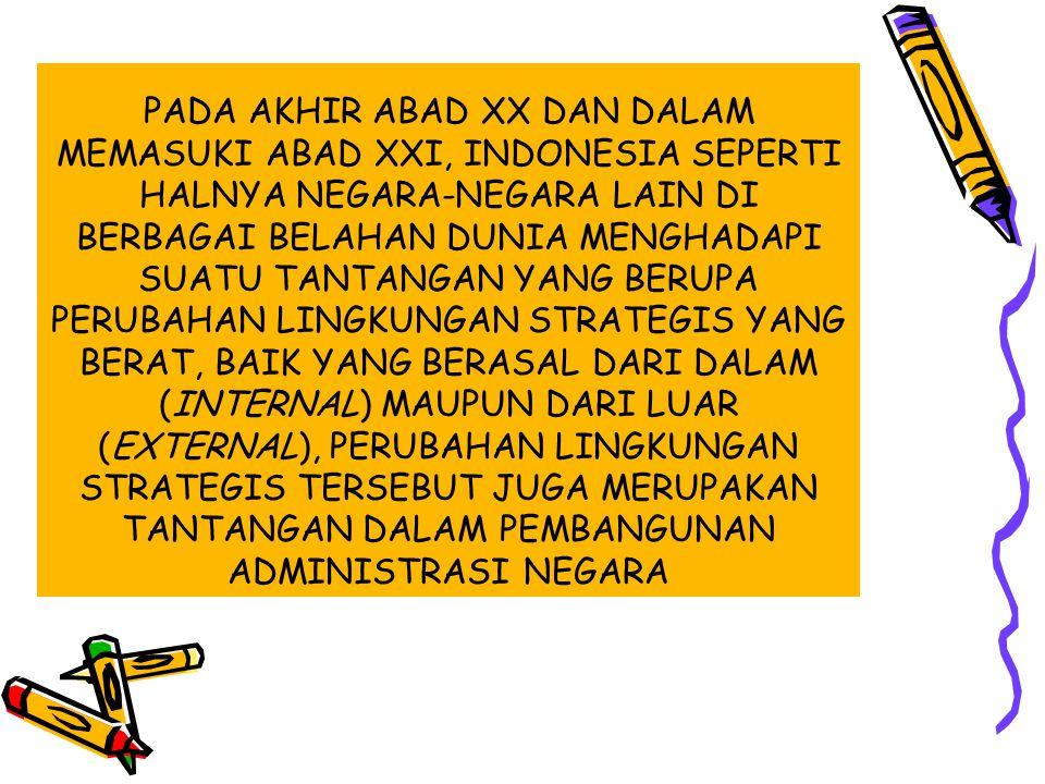 PADA AKHIR ABAD XX DAN DALAM MEMASUKI ABAD XXI, INDONESIA SEPERTI HALNYA NEGARA-NEGARA LAIN DI BERBAGAI BELAHAN DUNIA MENGHADAPI SUATU TANTANGAN YANG