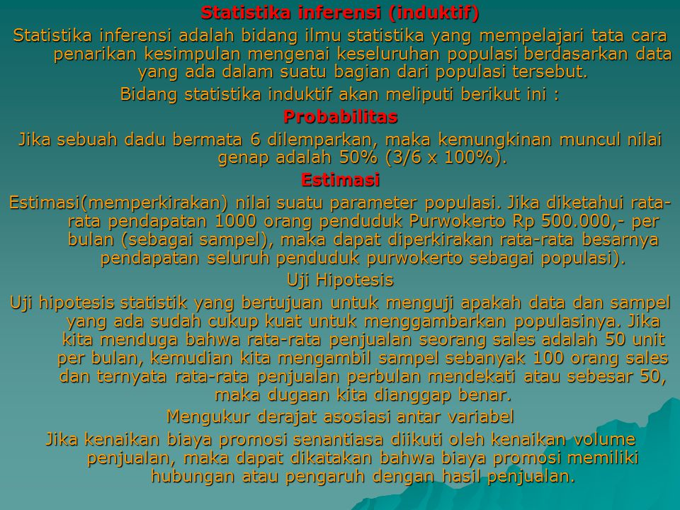 Statistika inferensi (induktif) Statistika inferensi adalah bidang ilmu statistika yang mempelajari tata cara penarikan kesimpulan mengenai keseluruha
