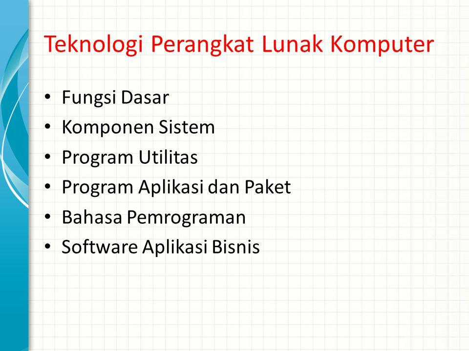 Teknologi Perangkat Lunak Komputer Fungsi Dasar Komponen Sistem Program Utilitas Program Aplikasi dan Paket Bahasa Pemrograman Software Aplikasi Bisni